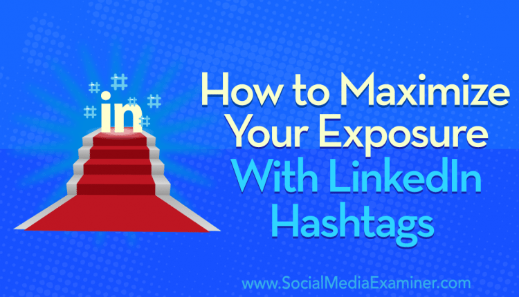 How to Maximize Your Exposure With LinkedIn Hashtags – Info Marketing