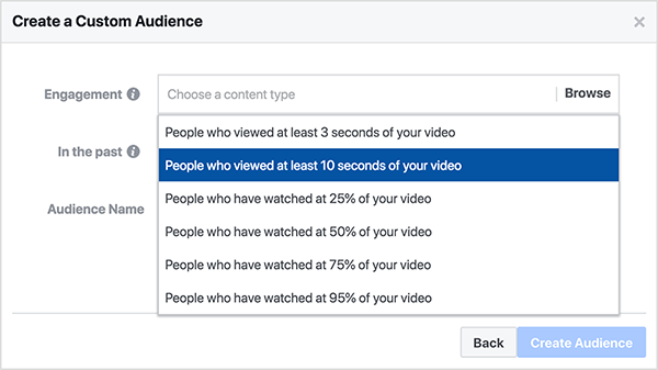 Facebook create a custom audience dialog box for for a video views custom audience lets you choose People Who Viewed At Least 10 Seconds Of Your Video, or People Who Have Watched At Least 25% Of Your Video.
