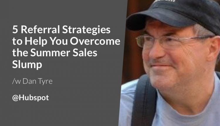 5 Referral Strategies to Help You Overcome the Summer Sales Slump – Info Sales