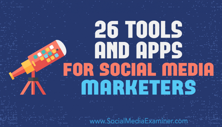 26 Tools and Apps for Social Media Marketers – Info Marketing