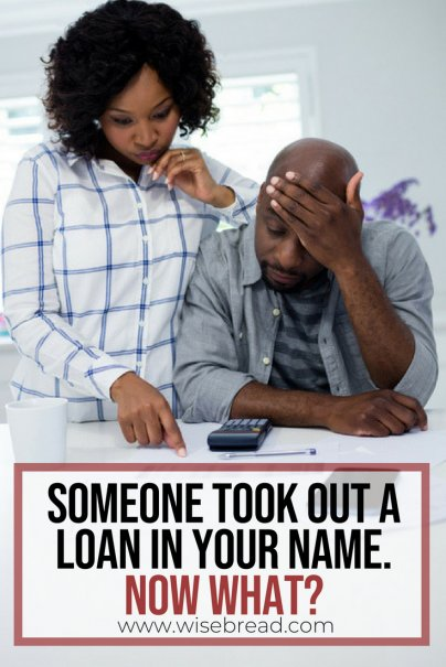 Someone Took Out a Loan in Your Name. Now What?