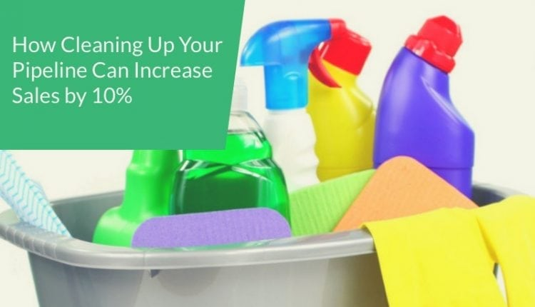 How Cleaning Up Your Pipeline Can Increase Sales by 10% – Info Sales