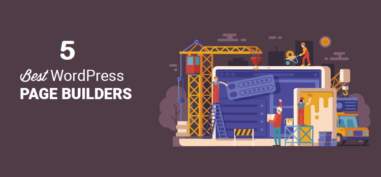 5 Easy WordPress Page Builders That Simplify Website Production