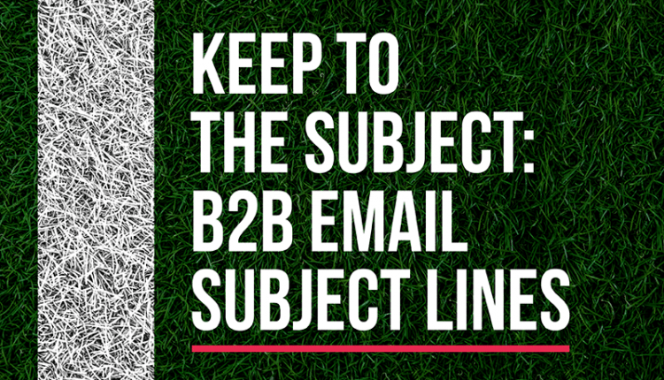 B2B Email Subject Lines: Keep To The Subject – Info B2B