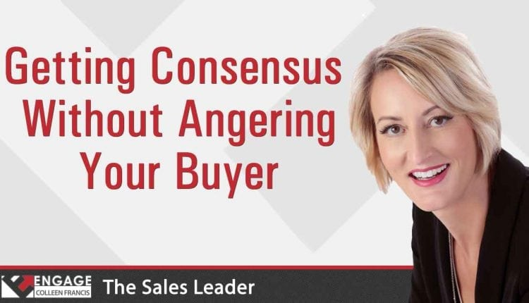 Getting Consensus Without Angering Your Buyer | Sales Strategies – Info Sales