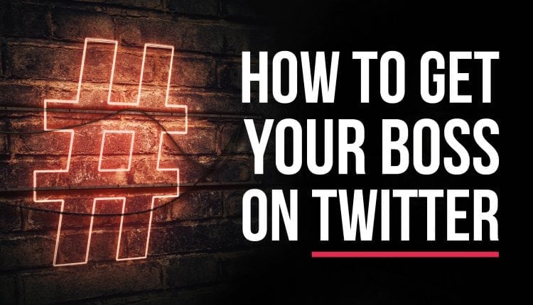 How To Get Your Boss On Twitter – Info B2B