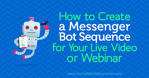 How to Create a Messenger Bot Sequence for Your Live Video or Webinar by Dana Tran on Social Media Examiner.