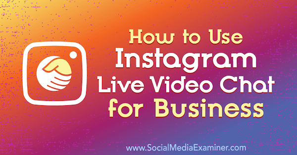 How to Use Instagram Live Video Chat for Business by Jenn Herman on Social Media Examiner.
