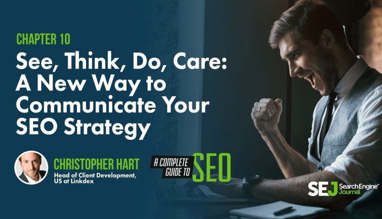 See, Think, Do, Care: A New Way to Communicate Your SEO Strategy by @chris_hart – Info SEO