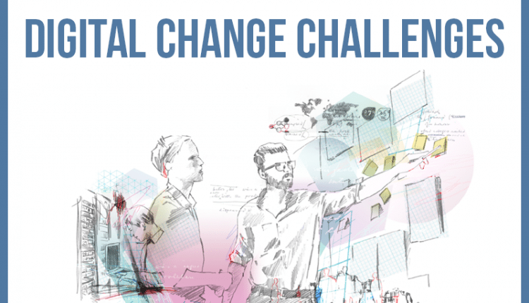 The Challenges Of Implementing Digital Change – Info B2B