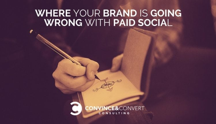 Where Your Brand Is Going Wrong With Paid Social