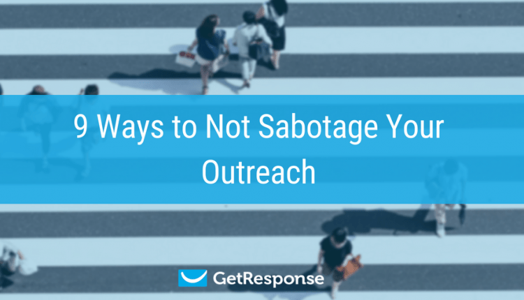 9 Ways to Not Sabotage Your Outreach – Info Email Marketing
