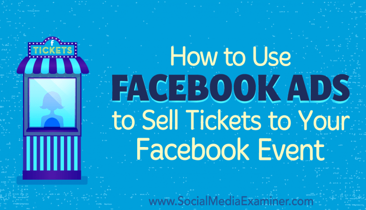 How to Use Facebook Ads to Sell Tickets to Your Facebook Event – Info Marketing