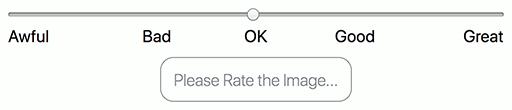 "A slider with evenly-spaced spaced labels from left to right reading respectively, ""Awful"", ""Bad"", ""OK"", ""Good"", ""Great"". Below it is a disabled button with the text ""Please Rate the Image…""."