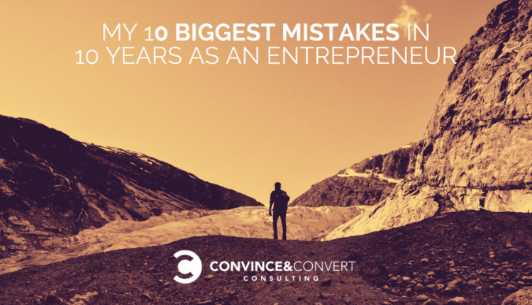 My 10 Biggest Mistakes in 10 Years as an Entrepreneur | Marketing