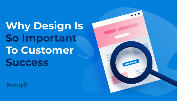 Devil's In The Details: Why Design Is So Important To Customer Success | Customer Service