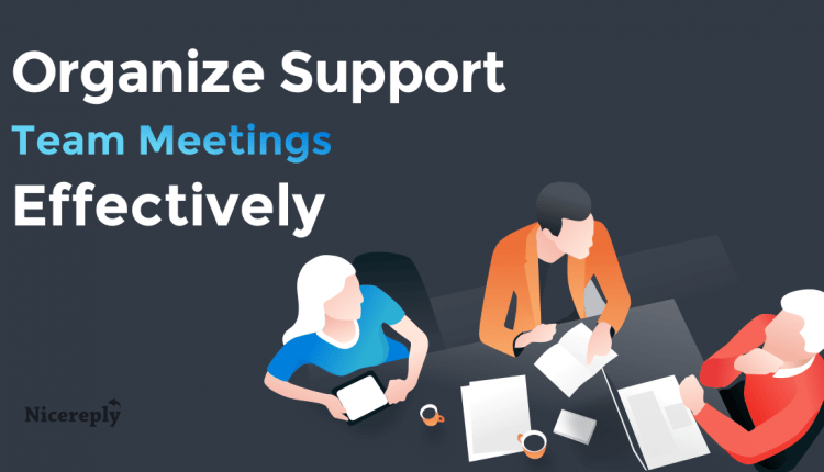 How To Organize Your Support Team Meetings More Effectively | Customer Service