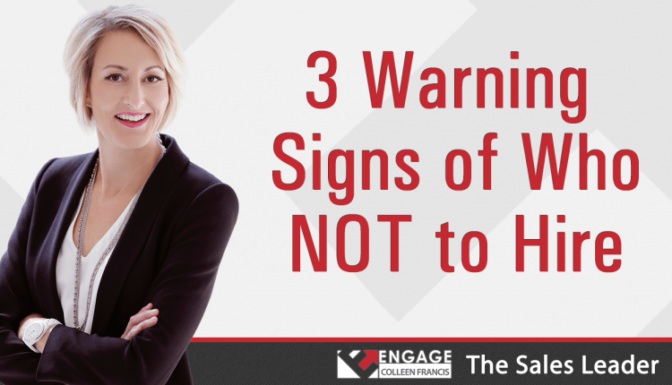 3 Warning Signs of Who NOT to Hire | Sales Strategies – Info Sales