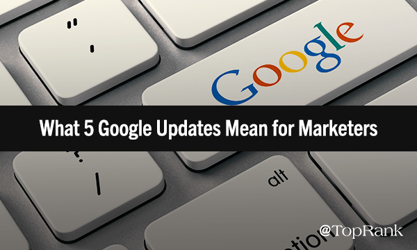 5 Recent Google Updates and How They Affect Marketers   Marketing