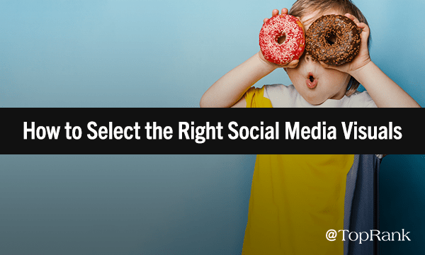 Best Practices for Choosing Effective & Captivating Social Media Visuals