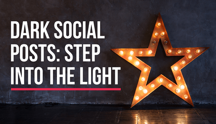 Dark Social Posts: Step Into The Light – Info B2B