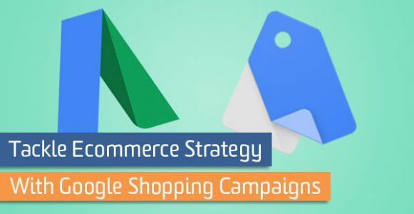 Tackle Ecommerce Strategy with Google Shopping Campaigns | Analytics