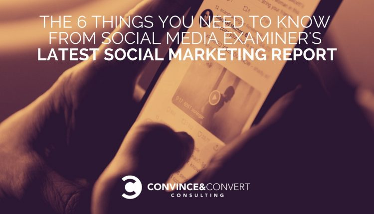 The 6 Things You Need to Know from Social Media Examiner's Latest Social Marketing Report | Marketing