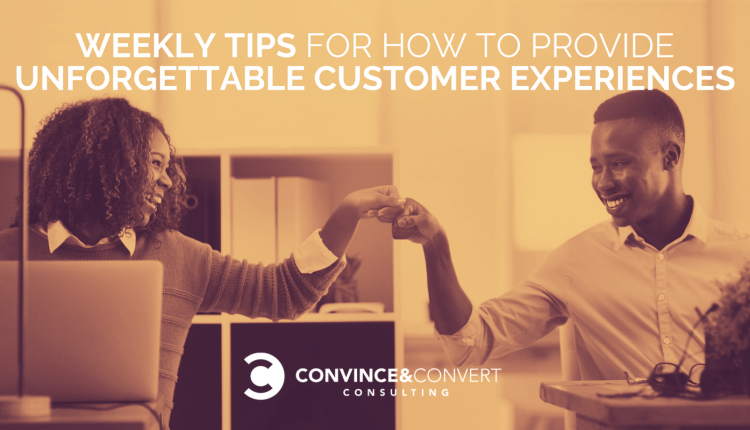 Weekly Tips for How to Provide Unforgettable Customer Experiences   Marketing