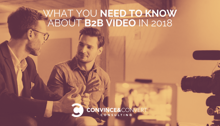 What You Need to Know About B2B Video in 2018 | Marketing