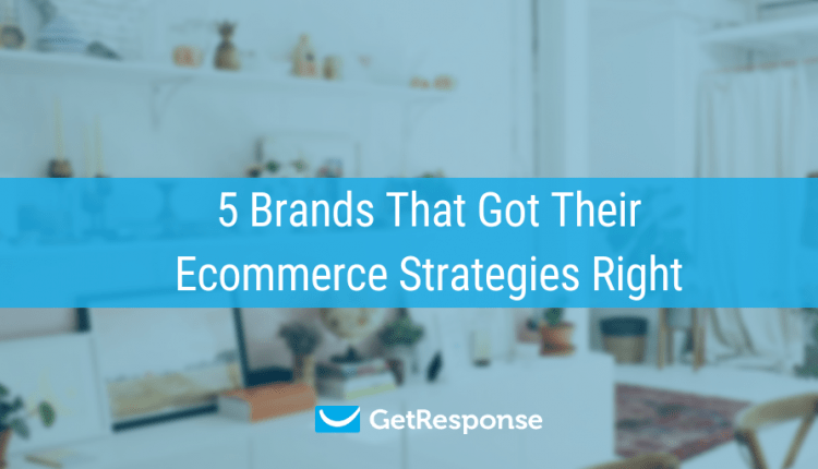 5 Brands That Got Their Ecommerce Strategies Right | Email Marketing
