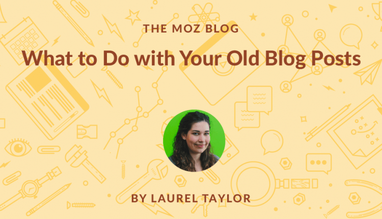 What to Do with Your Old Blog Posts | SEO