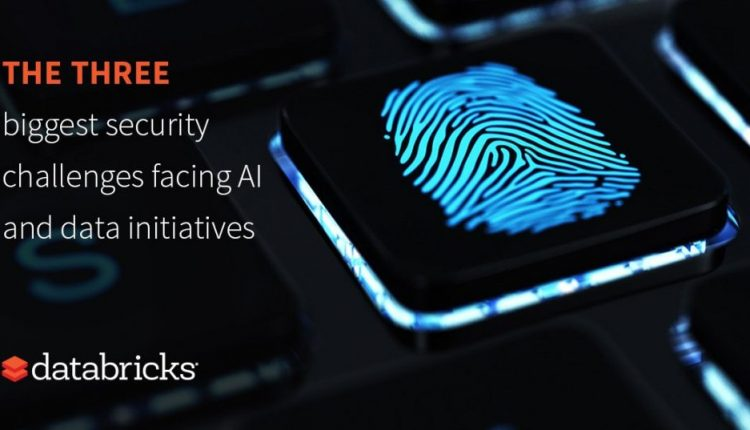 The three biggest security challenges facing AI and data initiatives | Artificial intelligence
