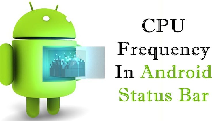 How To Show the CPU Frequency In Android Status Bar