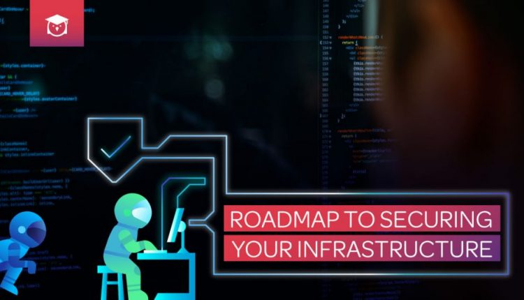 Roadmap to Securing Your Infrastructure