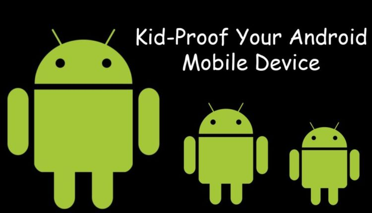 How To Kid-Proof Your Android Mobile Device
