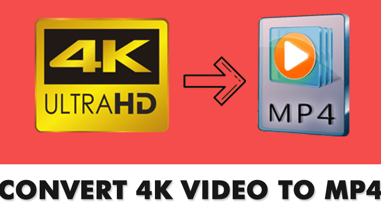 How to Convert 4K Video to MP4? Best Video Converters 2019