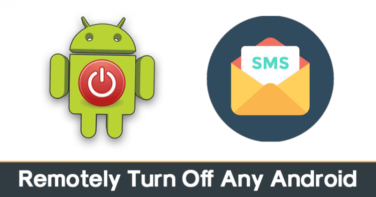 How To Remotely Turn Off Android Phone With SMS or Call