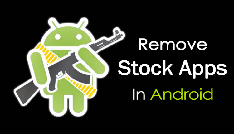 How To Remove Stock Apps In Android Without Rooting