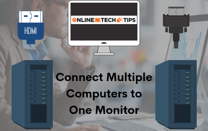 How to Connect Two or More Computers to One Monitor