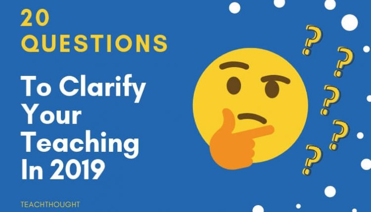 20 Questions To Clarify Your Teaching In 2019