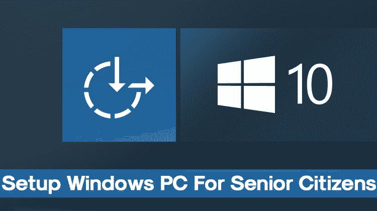 How to Setup Windows PC For Senior Citizens