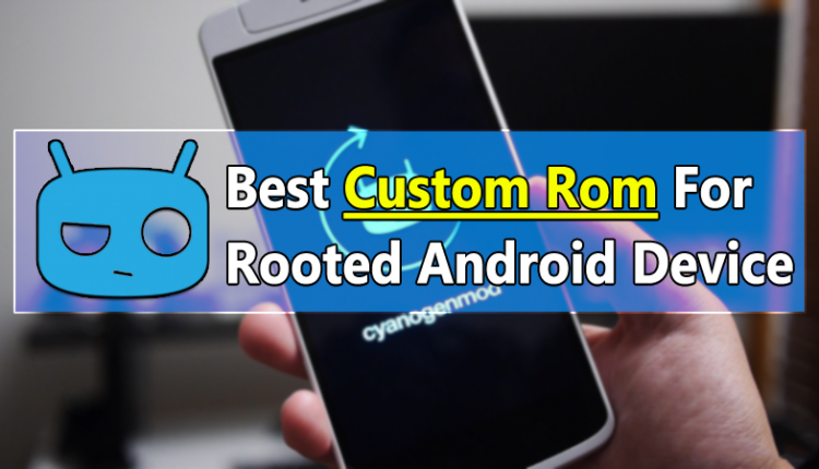 25 Best Custom ROMs For Your Rooted Android Device