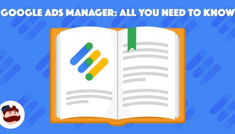 Google Ad Manager: Everything You Need To Know