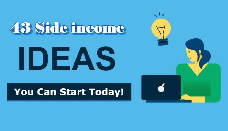 43 Side Income Ideas You Can Start Today!