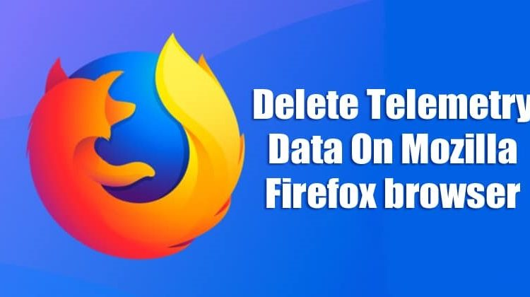 How To Delete Telemetry Data On Mozilla Firefox browser