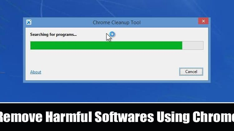 How To Find and Remove Harmful Software Using Google Chrome