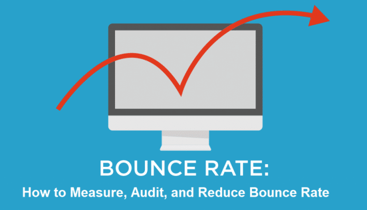 What is Bounce Rate? How to Measure, Audit, and Reduce Bounce Rate