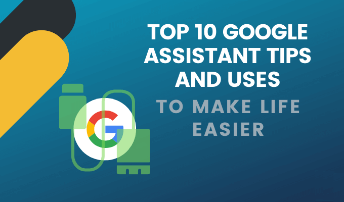 Top 10 Google Assistant Tips & Uses To Make Life Easier
