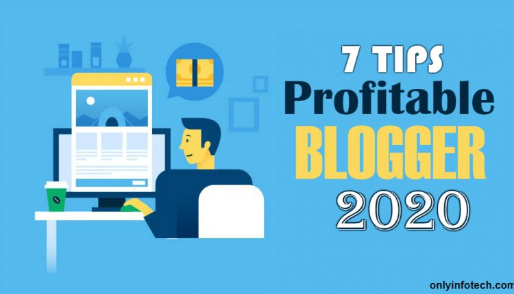 7 Tips To Be a Profitable Blogger in 2020