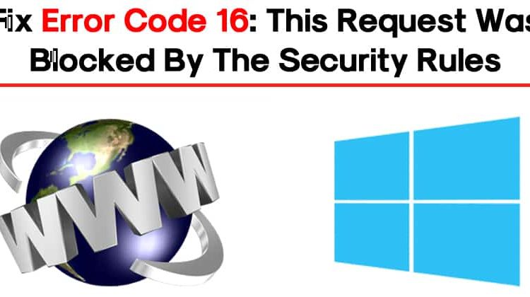 How To Fix Error Code 16: This Request Was Blocked By The Security Rules